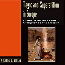 Magic and Superstition in Europe: A Concise History from Antiquity to the Present Audiobook by Michael D. Bailey Narrated by  5395 MEDIA LLC