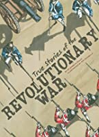 True Stories of the Revolutionary War (Graphic Library)
