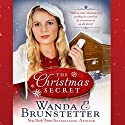 The Christmas Secret: Will an 1880 Christmas Eve Wedding Be Cancelled by Revelations in an Old Diary? Audiobook by Wanda E. Brunstetter Narrated by Rebecca Gallagher