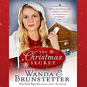 The Christmas Secret: Will an 1880 Christmas Eve Wedding Be Cancelled by Revelations in an Old Diary? Hörbuch von Wanda E. Brunstetter Gesprochen von: Rebecca Gallagher