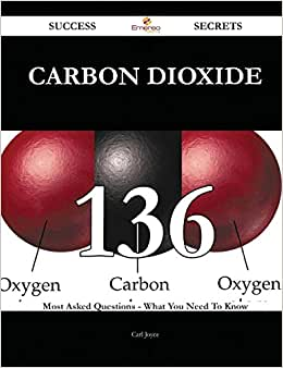 Carbon Dioxide 136 Success Secrets: 136 Most Asked Questions On Carbon Dioxide - What You Need To Know