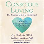 Conscious Loving: The Journey to Co-Commitment | Gay Hendricks, PhD,Kathlyn Hendricks, PhD,John Bradshaw - foreword