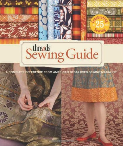 Threads Sewing Guide: A Complete Reference from America's...