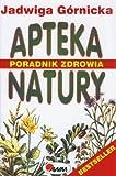 Jadwiga Górnicka Apteka natury: poradnik zdrowia