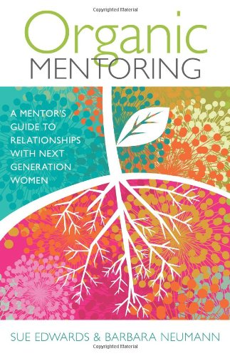 Organic Mentoring: A Mentor's Guide to Relationships with Next Generation Women PDF