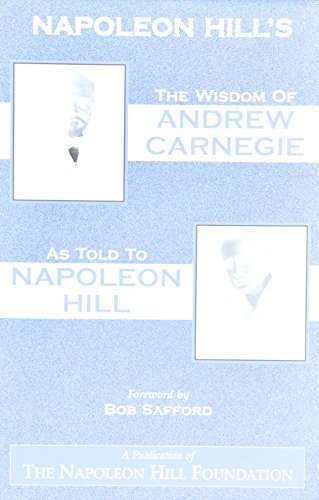 The Wisdom of Andrew Carnegie as Told to Napoleon Hill