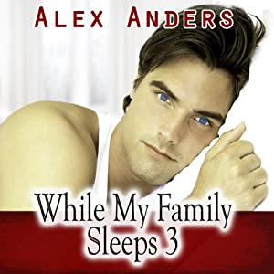 While My Family Sleeps 3 (Bi M-M-F Menage Stepbrother Boyfriend Non-consent Erotica) | [Alex Anders]