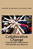 Collaborative Change: Creating High Performance Partnerships and Alliances