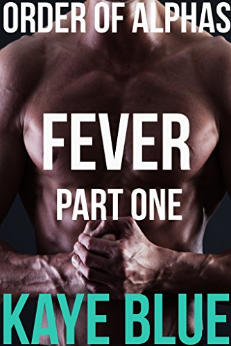 Kaye Blue - Order of Alphas: Fever Part One