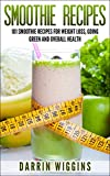 Smoothie Recipes: 101 Smoothie Recipes For Weight Loss, Going Green and Overall Health (Smoothies For Weight Loss)
