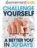 Challenge Yourself, I Dare You: A Better You In 30 Days! (English Edition)