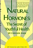 Natural hormones;: The secret of youthful health