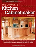 Bob Langs The Complete Kitchen Cabinetmaker, Revised Edition: Shop Drawings and Professional Methods for Designing and Constructing Every Kind of Kitchen and Built-In Cabinet