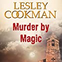 Murder by Magic: Libby Sarjeant Mystery (       UNABRIDGED) by Lesley Cookman Narrated by Deryn Edwards