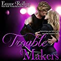 Trouble Makers (       UNABRIDGED) by Emme Rollins Narrated by Elizabeth Saydah