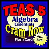 TEAS V 5 Prep Test ALGEBRA ESSENTIALS Flash Cards--CRAM NOW!--TEAS Exam Review Book & Study Guide (TEAS Cram Now!)