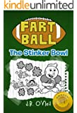 Fart Ball: The Stinker Bowl... A Hysterical Book For Kids Age 6-10 (The Disgusting Adventures of Milo Snotrocket)