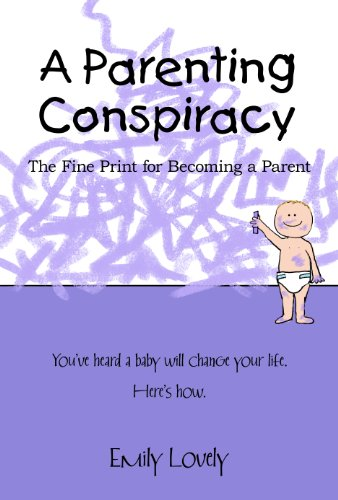 A Parenting Conspiracy: The Fine Print for Becoming a Parent