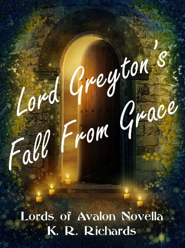 Lord Greyton's Fall From Grace (Lords of Avalon Novella Series) by K. R. Richards