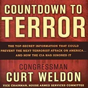 Countdown to Terror: The Top-Secret Information that Could Prevent the Next Terrorist Attack on America - and How the CIA Has Ignored It | [Curt Weldon]