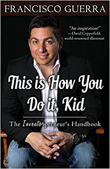 This Is How You Do It, Kid: The Inventorpreneur's Handbook