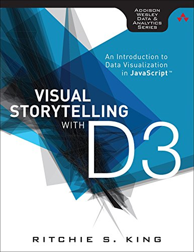 Ritchie S. King - Visual Storytelling with D3: An Introduction to Data Visualization in JavaScript