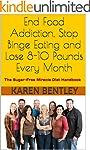 End Food Addiction, Stop Binge Eating...