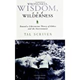 Wrongness, Wisdom, and Wilderness: Toward a Libertarian Theory of Ethics and the Environment (Suny Series in Social and Political Thought) ~ Tal Scriven