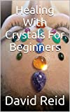 Healing With Crystals For Beginners