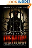How to Tame a Demon: A short practical guide to organized intimidation stalking, electronic torture, and mind control