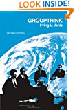 Groupthink: Psychological Studies of Policy Decisions and Fiascoes