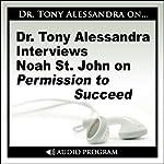 Dr. Tony Alessandra Interviews Noah St. John on Permission to Succeed | Noah St. John