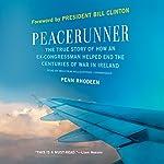 Peacerunner: The True Story of How an Ex-Congressman Helped End the Centuries of War in Ireland | Penn Rhodeen