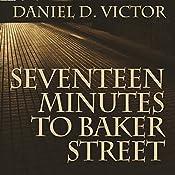 Seventeen Minutes to Baker Street: Sherlock Holmes and the American Literati, Book 3 | Daniel D Victor