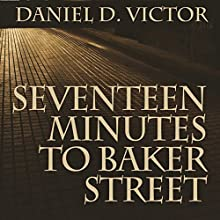 Seventeen Minutes to Baker Street: Sherlock Holmes and the American Literati, Book 3 Audiobook by Daniel D Victor Narrated by Ben Carling