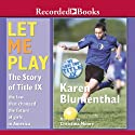 Let Me Play Audiobook by Karen Blumenthal Narrated by Christina Moore