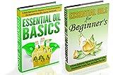 Essential Oils Basics And Essential Oils For Beginners Box Set - 2 In 1  Essential Oils Basics + Essential Oils For Beginners Box Set (Essential oils, ... Oils Guide, Essential Oils Recipes Book 11)