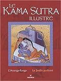 echange, troc Mireille Martin - Le Kama Sutra illustré : L'Ananga-Ranga ; Le Jardin parfumé