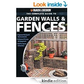 Black & Decker The Complete Guide to Garden Walls & Fences: *Improve Backyard Environments *Enhance Privacy & Enjoyment *Define Space & Borders (Black & Decker Complete Guide)
