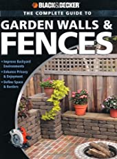 Black & Decker The Complete Guide to Garden Walls & Fences: *Improve Backyard Environments *Enhance Privacy & Enjoyment *Define Space & Borders (Black & Decker Complete Guide)
