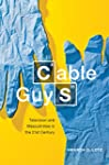 Cable Guys: Television and Masculinit...