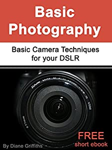 Basic Photography: Basic Camera Techniques for your DSLR