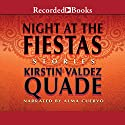 Night at the Fiestas: Stories (       UNABRIDGED) by Kirstin Valdez Quade Narrated by Alma Cuervo