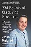 236 Pounds of Class Vice President: A Memoir of Teenage Insecurity, Obesity, and Virginity