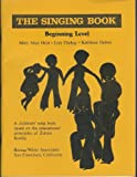 img - for The Singing Book: Beginning Level. A Children's Song Book Based on the Educational Principles of Zoltan Kodaly. book / textbook / text book