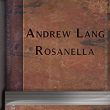 Rosanella (Annotated) (       UNABRIDGED) by Andrew Lang Narrated by Anastasia Bertollo