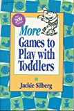 img - for More Games to Play with Toddlers: More instant ready-to-use games for grown-ups and toddlers book / textbook / text book