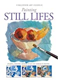 Painting Still Lifes (Beginner Art Guides)