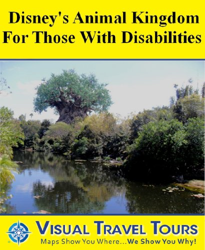 DISNEY ANIMAL KINGDOM WITH DISABILITIES - A Self-guided Tour - includes insider tips and photos of all locations - explore on your own - Like having a ... you around! (Visual Travel Tours Book 163)