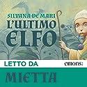 L'ultimo elfo Hörbuch von Silvana De Mari Gesprochen von:  Mietta